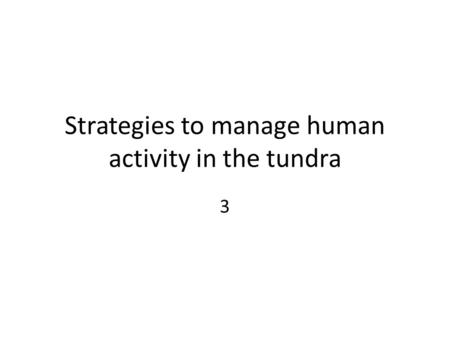 Strategies to manage human activity in the tundra 3.