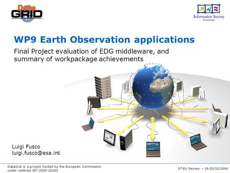 DataGrid is a project funded by the European Commission under contract IST-2000-25182 3 rd EU Review – 19-20/02/2004 WP9 Earth Observation applications.