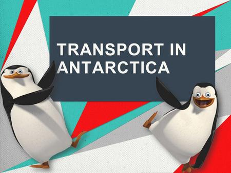 TRANSPORT IN ANTARCTICA. Destination: Antarctica  Antarctica is Earth's southernmost continent, containing the geographic South Pole.  Area is 14,107,000.