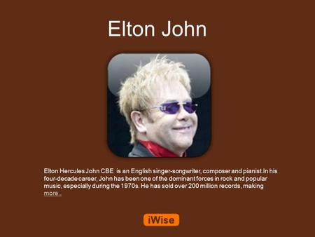 Elton John Elton Hercules John CBE is an English singer-songwriter, composer and pianist.In his four-decade career, John has been one of the dominant forces.