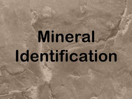 Mineral Identification. Physical Properties Individual minerals have unique properties that distinguish them. –Appearance –Hardness »Mohs Scale –Luster.