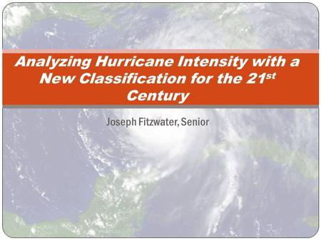 Joseph Fitzwater, Senior Analyzing Hurricane Intensity with a New Classification for the 21 st Century.