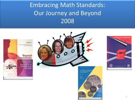 1 Embracing Math Standards: Our Journey and Beyond 2008.
