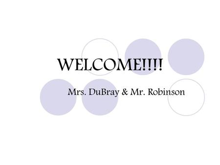 WELCOME!!!! Mrs. DuBray & Mr. Robinson. Daily Schedule We are on a six day cycle Students either start with Mrs. DuBray or Mr. Robinson 3 days a week.