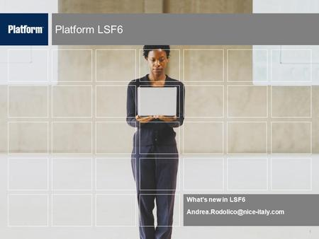 1 Platform LSF6 What's new in LSF6