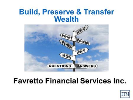 Build, Preserve & Transfer Wealth Favretto Financial Services Inc.