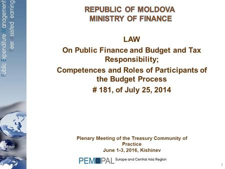 1 LAW On Public Finance and Budget and Tax Responsibility; Competences and Roles of Participants of the Budget Process # 181, of July 25, 2014 1 Plenary.