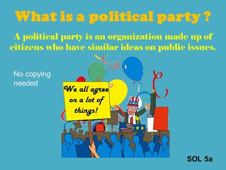 What is a <strong>political</strong> <strong>party</strong> ? A <strong>political</strong> <strong>party</strong> is an organization made up of citizens who have similar ideas on public issues. We all agree on a lot of.