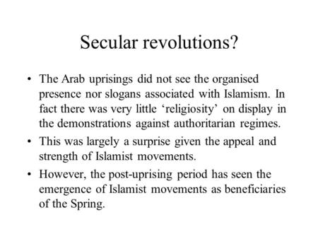 Secular revolutions? The Arab uprisings did not see the organised presence nor slogans associated with Islamism. In fact there was very little 'religiosity'