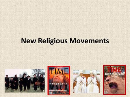 New Religious Movements. You already know how to define... Churches Denomination Sects Cults (i.e. Based on size, age, relationship to the world, organisation.