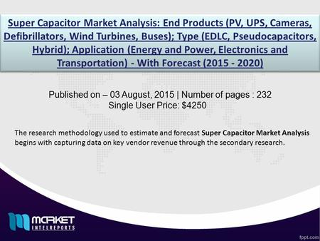 Super Capacitor Market Analysis: End Products (PV, UPS, Cameras, Defibrillators, Wind Turbines, Buses); Type (EDLC, Pseudocapacitors, Hybrid); Application.
