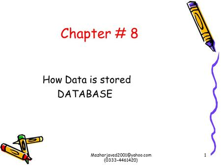 (0333-4461420) 1 Chapter # 8 How Data is stored DATABASE.