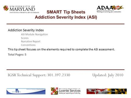 This tip sheet focuses on the elements required to complete the ASI assessment. Total Pages: 5 Addiction Severity Index ASI Module Navigation Scores Narrative.