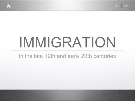 IMMIGRATION in the late 19th and early 20th centuries.