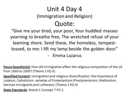 "Unit 4 Day 4 (Immigration and Religion) Quote: ""Give me your tired, your poor, Your huddled masses yearning to breathe free, The wretched refuse of your."