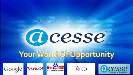 Why Join Acesse? Just Like Google & Baidu, Acesse Is Multi-Million Internet Company 1998Provide web hosting and domain services 2006 Acesse Marketing.
