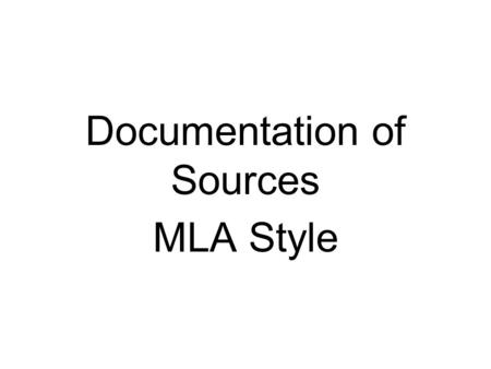 Documentation of Sources MLA Style. Difference Between Bibliography and Works Cited Bibliography is a list of every source you even looked at. Works Cited.