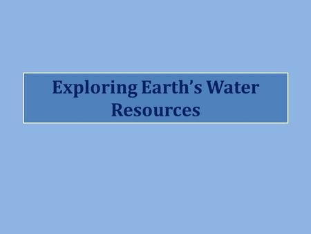 Exploring Earth's Water Resources. Map of Planet Earth.