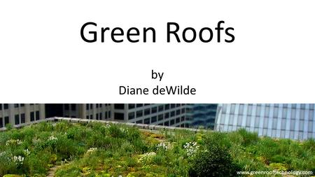 Green Roofs by Diane deWilde www.greenrooftechnology.com.