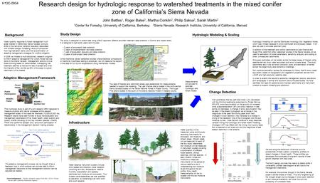 Research design for hydrologic response to watershed treatments in the mixed conifer zone of California's Sierra Nevada John Battles 1, Roger Bales 2,