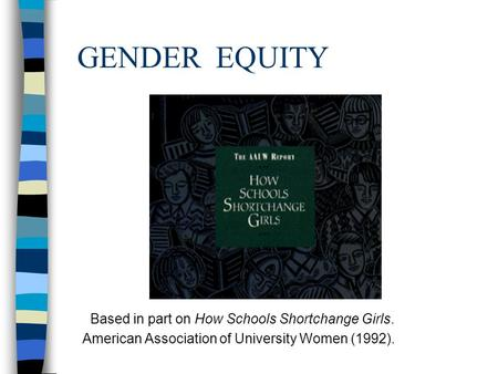 GENDER EQUITY Based in part on How Schools Shortchange Girls. American Association of University Women (1992).