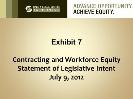 Exhibit 7 Contracting and Workforce Equity Statement of Legislative Intent July 9, 2012.
