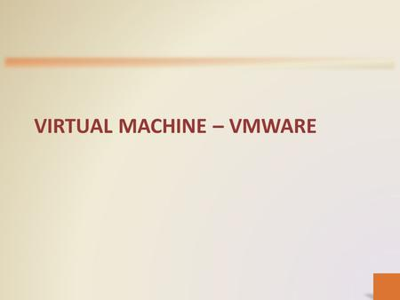 VIRTUAL MACHINE – VMWARE. VIRTUAL MACHINE (VM) What is a VM? – A virtual machine (VM) is a software implementation of a computing environment in which.