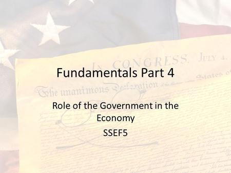 Fundamentals Part 4 Role of the Government in the Economy SSEF5.