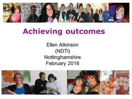 Achieving outcomes Ellen Atkinson (NDTi) Nottinghamshire February 2016.