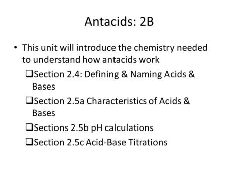 Antacids: 2B This unit will introduce the chemistry needed to understand how antacids work  Section 2.4: Defining & Naming Acids & Bases  Section 2.5a.