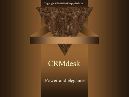 Copyright ©2001-2004 SkyeyTech, Inc. CRMdesk Power and elegance.