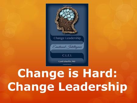 Change is Hard: Change Leadership. Today  Why organizations need to change  Why change is so hard  Emotions during change  Problems with emotional.