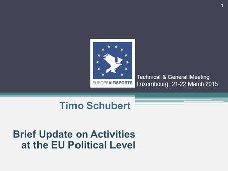 Technical & General Meeting Luxembourg, 21-22 March 2015 Brief Update on Activities at the EU Political Level Timo Schubert 1.