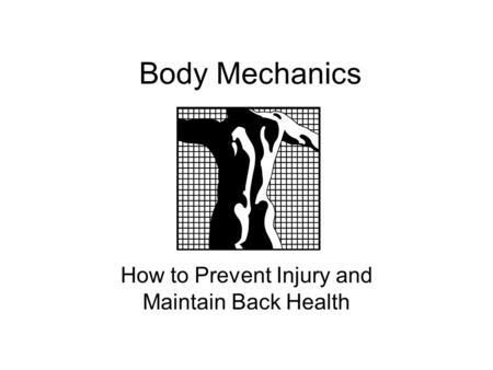 Body Mechanics How to Prevent Injury and Maintain Back Health.