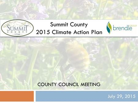 COUNTY COUNCIL MEETING July 29, 2015 Summit County 2015 Climate Action Plan.