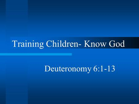 Training Children- Know God Deuteronomy 6:1-13. Introduction Effects on generations to come –Success or failure affects the church –An undisciplined child.