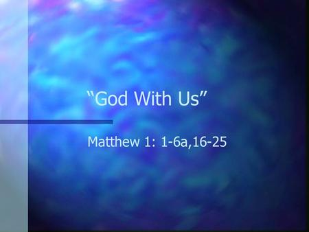 """God With Us"" Matthew 1: 1-6a,16-25. ""God With US"" Matthew 1: 18-25 n Names are important to most everyone. n Now more 'name after' than the meaning…"