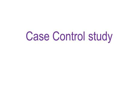 Case Control study. An investigation that compares a group of people with a disease to a group of people without the disease. Used to identify and assess.