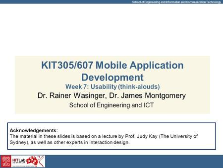 School of Engineering and Information and Communication Technology KIT305/607 Mobile Application Development Week 7: Usability (think-alouds) Dr. Rainer.