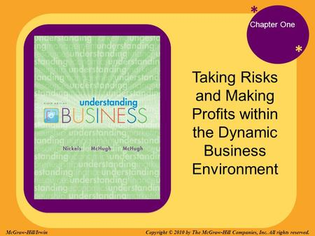* * Chapter One Taking Risks and Making Profits within the Dynamic Business Environment Copyright © 2010 by The McGraw-Hill Companies, Inc. All rights.