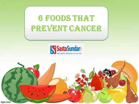 6 Foods that prevent Cancer. Some foods do show cancer-fighting properties. Research suggests an overall healthy diet filled with colorful fruits and.