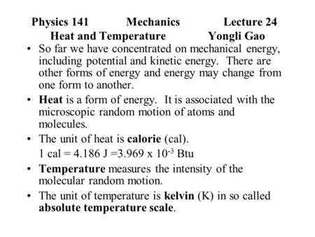 Physics 141Mechanics Lecture 24 Heat and Temperature Yongli Gao So far we have concentrated on mechanical energy, including potential and kinetic energy.