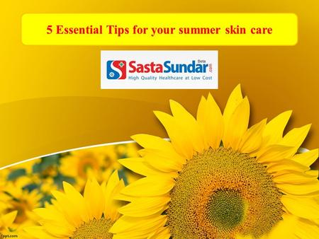 5 Essential Tips for your summer skin care.  Summer is the season when everyone needs to take a special care of their skin. You need to follow some extra.