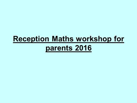 Reception Maths workshop for parents 2016. Maths Number- Recognise, count, order, write and use numbers to 20 through problem solving activities. Using.