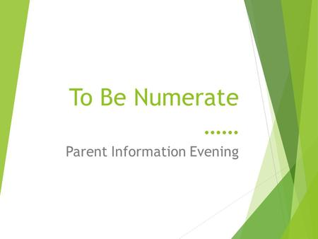 To Be Numerate …… Parent Information Evening. Outline  Problem Solving Activities  How is Mathematics taught now? The New Zealand Numeracy Framework.