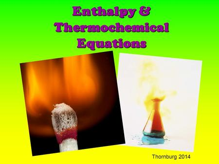Enthalpy & Thermochemical Equations Thornburg 2014.