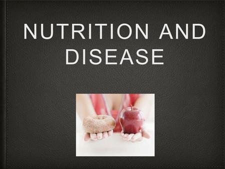 NUTRITION AND DISEASE. What you need to know: I will: understand how specific illnesses, diseases, or medical treatments affect people's nutritional needs.
