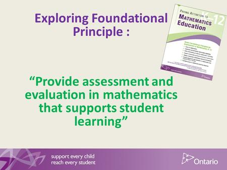 "Exploring Foundational Principle : ""Provide assessment and evaluation in mathematics that supports student learning"""