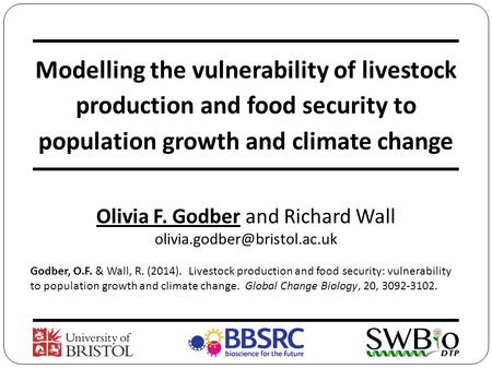 Modelling the vulnerability of livestock production and food security to population growth and climate change Olivia F. Godber and Richard Wall