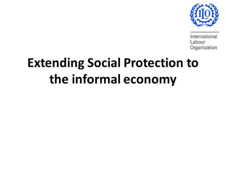 Extending Social Protection to the informal economy.